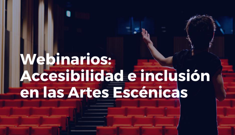Ciclo de webinarios sobre Accesibilidad e Inclusión en las Artes Escénicas en España y América Latina